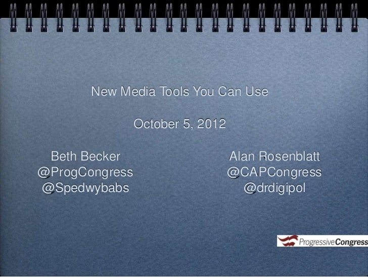 New Media Tools You Can Use             October 5, 2012 Beth Becker                   Alan Rosenblatt@ProgCongress        ...