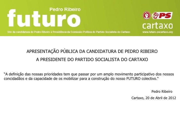 """APRESENTAÇÃO PÚBLICA DA CANDIDATURA DE PEDRO RIBEIRO                  A PRESIDENTE DO PARTIDO SOCIALISTA DO CARTAXO""""A defi..."""