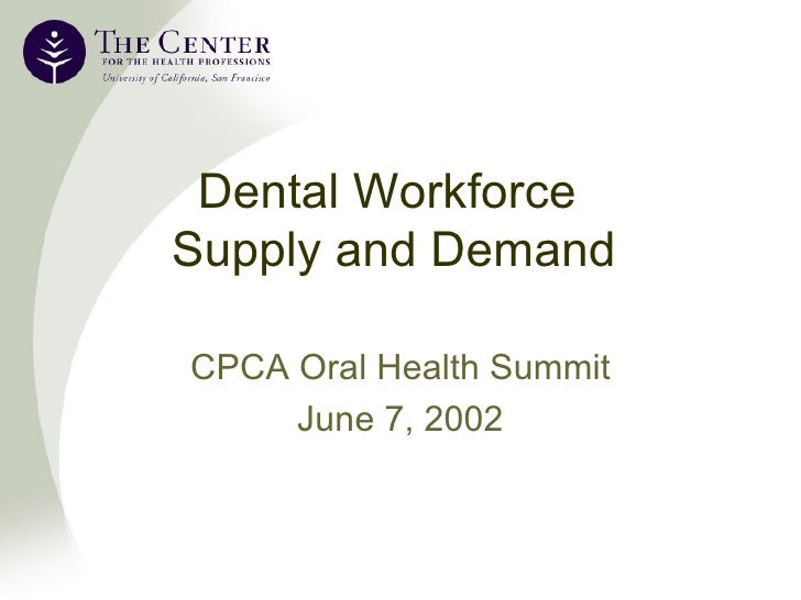 Dental Workforce  Supply and Demand CPCA Oral Health Summit June 7, 2002