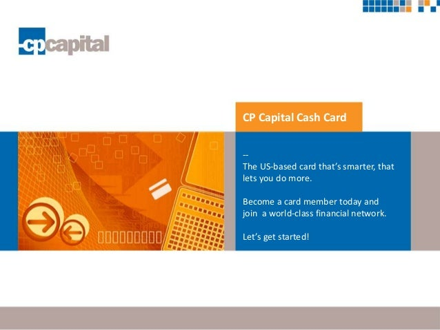 CP Capital Cash Card -- The US-based card that's smarter, that lets you do more. Become a card member today and join a wor...