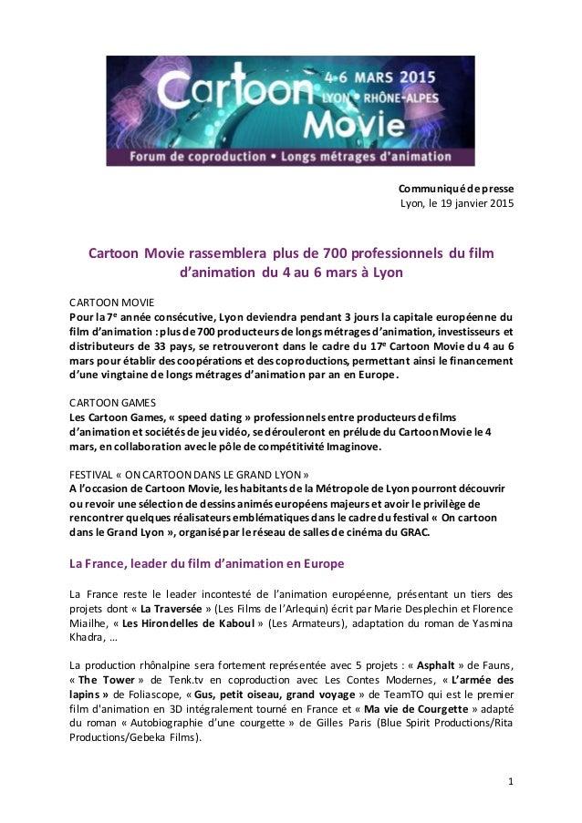 1 Communiqué de presse Lyon, le 19 janvier 2015 Cartoon Movie rassemblera plus de 700 professionnels du film d'animation d...