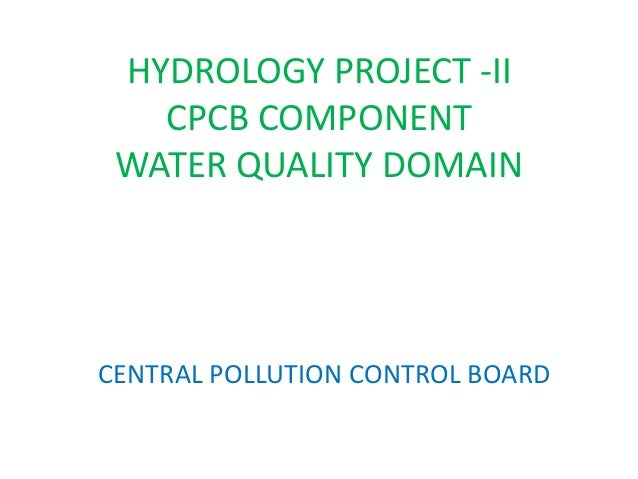 HYDROLOGY PROJECT -II CPCB COMPONENT WATER QUALITY DOMAIN CENTRAL POLLUTION CONTROL BOARD