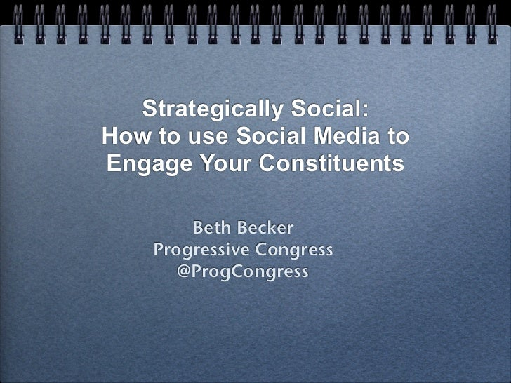Strategically Social:How to use Social Media toEngage Your Constituents        Beth Becker    Progressive Congress       @...