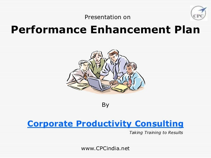 Presentation onPerformance Enhancement Plan                   By  Corporate Productivity Consulting                       ...