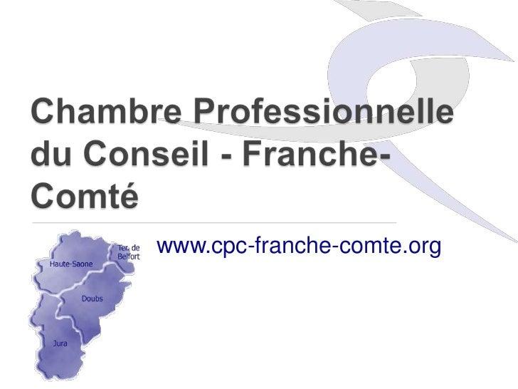 Chambre Professionnelledu Conseil - Franche-Comté<br />www.cpc-franche-comte.org<br />