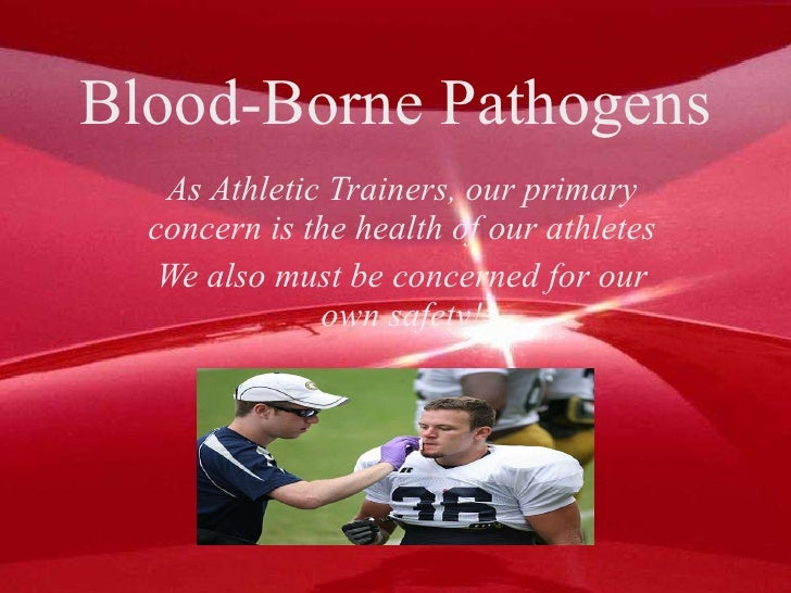 Blood-Borne Pathogens As Athletic Trainers, our primary concern is the health of our athletes We also must be concerned fo...