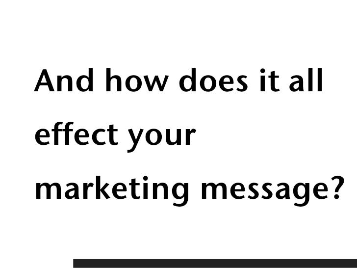 And how does it alleffect yourmarketing message?