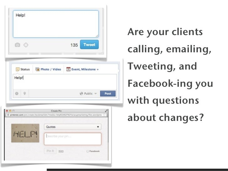 Are your clientscalling, emailing,Tweeting, andFacebook-ing youwith questionsabout changes?