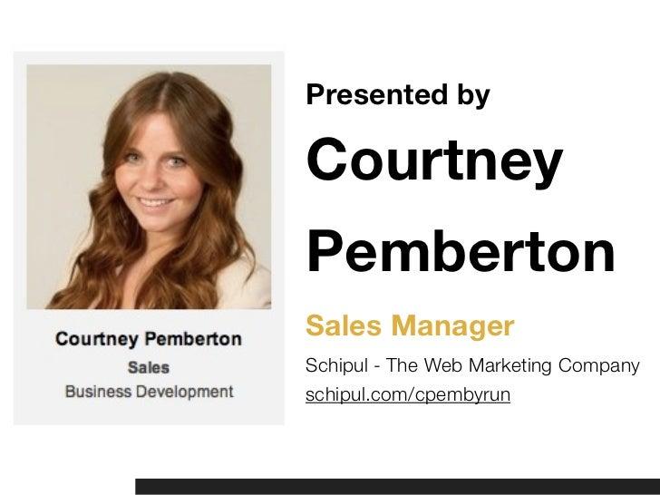 Presented byCourtneyPembertonSales ManagerSchipul - The Web Marketing Companyschipul.com/cpembyrun