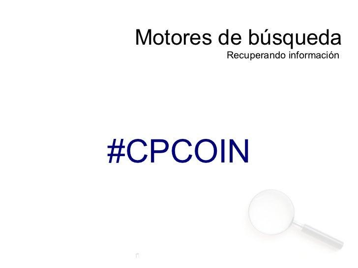 Motores de búsqueda Recuperando información  #CPCOIN