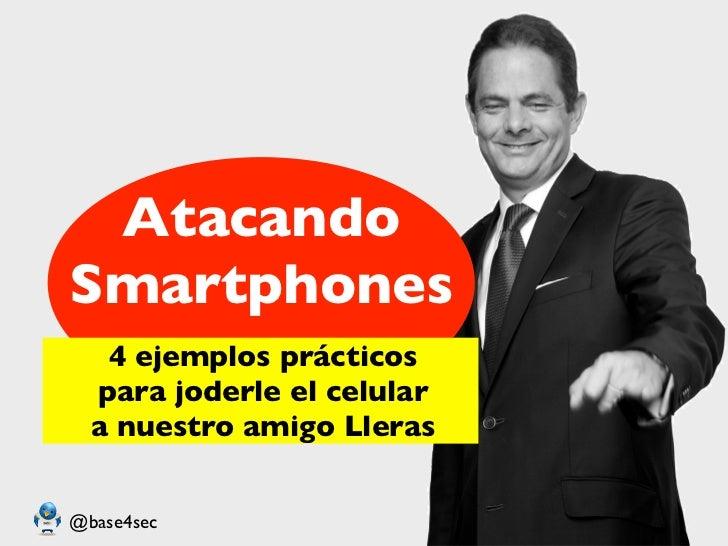 AtacandoSmartphones   4 ejemplos prácticos  para joderle el celular  a nuestro amigo Lleras@base4sec