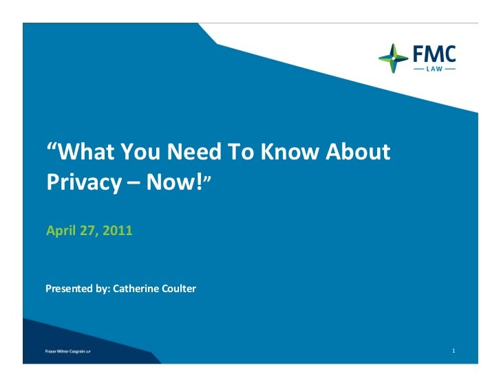 """What You Need To Know About Privacy – Now!""April 27, 2011Presented by: Catherine Coulter                                  1"