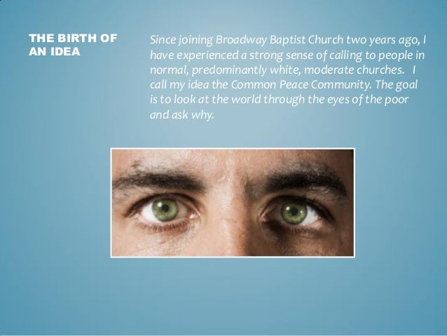 THE BIRTH OF AN IDEA Since joining Broadway Baptist Church two years ago, I have experienced a strong sense of calling to ...