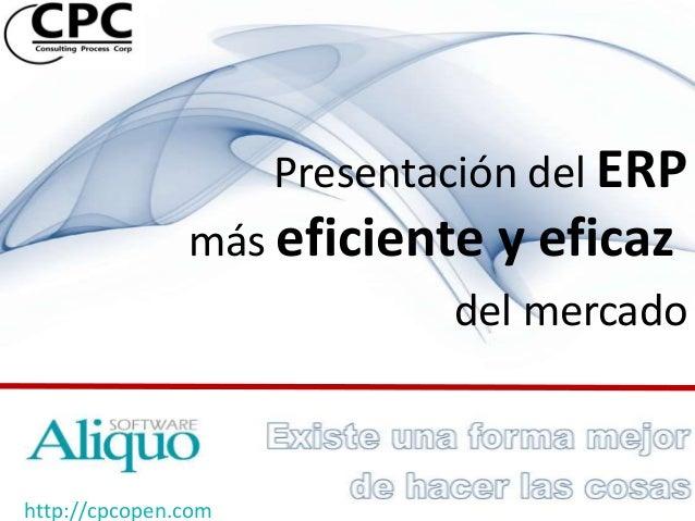 Presentación del ERP               más eficiente y eficaz                             del mercadohttp://cpcopen.com