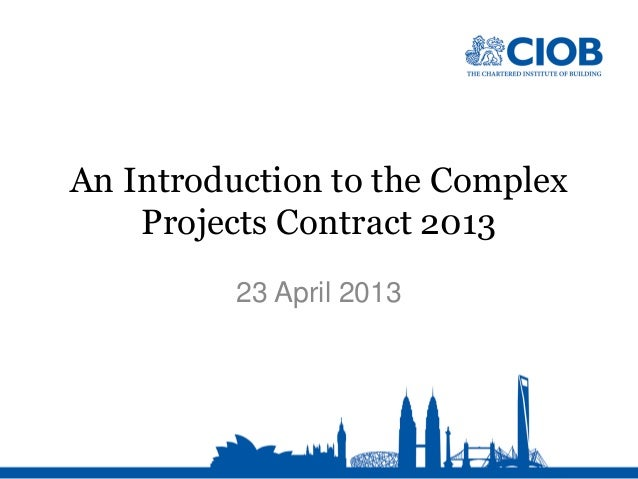 An Introduction to the ComplexProjects Contract 201323 April 2013