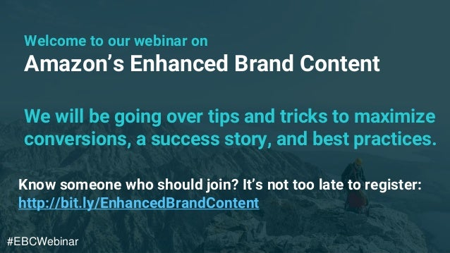 Amazon's Enhanced Brand Content Welcome to our webinar on We will be going over tips and tricks to maximize conversions, a...