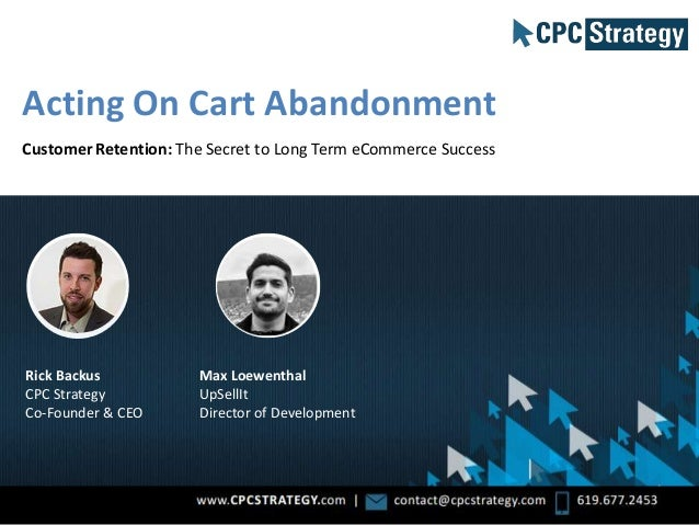 Rick Backus CPC Strategy Co-Founder & CEO Acting On Cart Abandonment Customer Retention: The Secret to Long Term eCommerce...