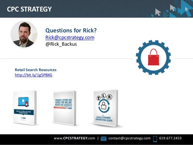CPC STRATEGY Retail Search Resources http://bit.ly/1g5PBXG Questions for Rick? Rick@cpcstrategy.com @Rick_Backus