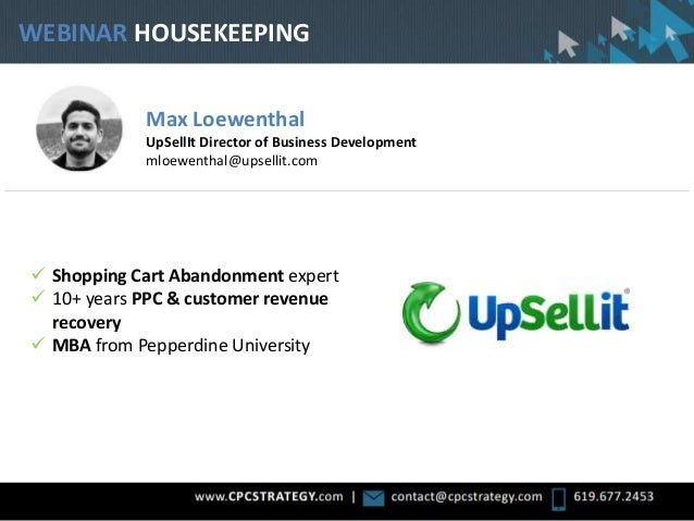WEBINAR HOUSEKEEPING Max Loewenthal UpSellIt Director of Business Development mloewenthal@upsellit.com  Shopping Cart Aba...