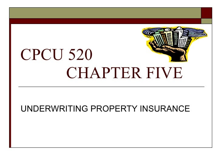 CPCU 520   CHAPTER FIVE UNDERWRITING PROPERTY INSURANCE