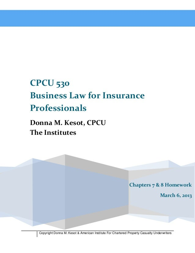 CPCU 530Business Law for InsuranceProfessionalsDonna M. Kesot, CPCUThe Institutes                                         ...