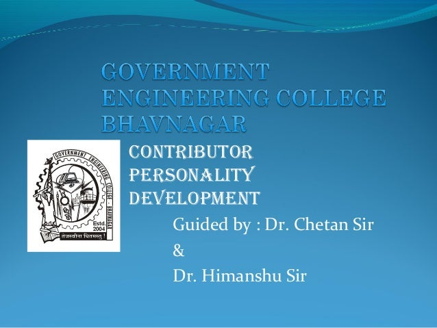 CONTRIBUTOR PERSONALITY DEVELOPMENT Guided by : Dr. Chetan Sir & Dr. Himanshu Sir