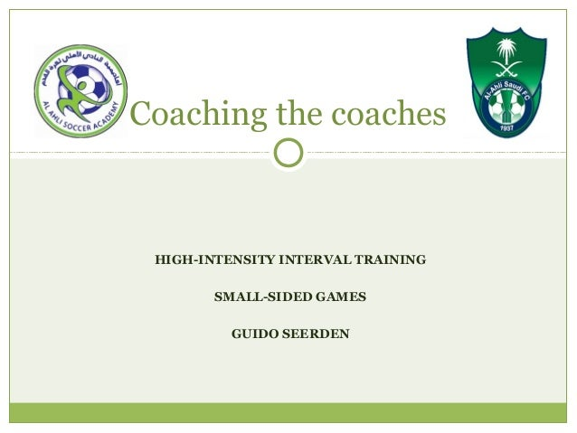 HIGH-INTENSITY INTERVAL TRAINING SMALL-SIDED GAMES GUIDO SEERDEN Coaching the coaches