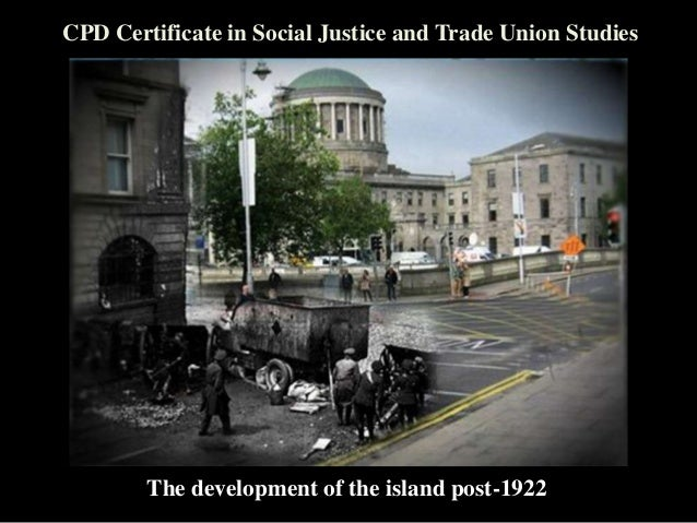CPD Certificate in Social Justice and Trade Union Studies  The development of the island post-1922