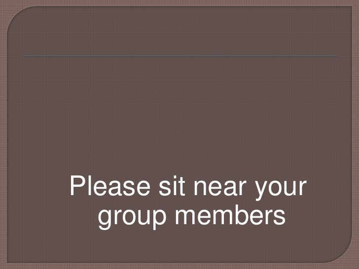 Please sit near your group members<br />