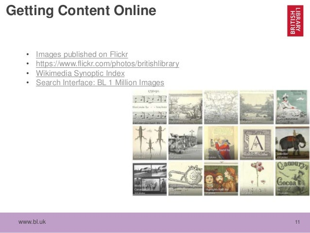 www.bl.uk 11 Getting Content Online • Images published on Flickr • https://www.flickr.com/photos/britishlibrary • Wikimedi...