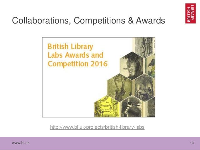 www.bl.uk 13 Collaborations, Competitions & Awards http://www.bl.uk/projects/british-library-labs