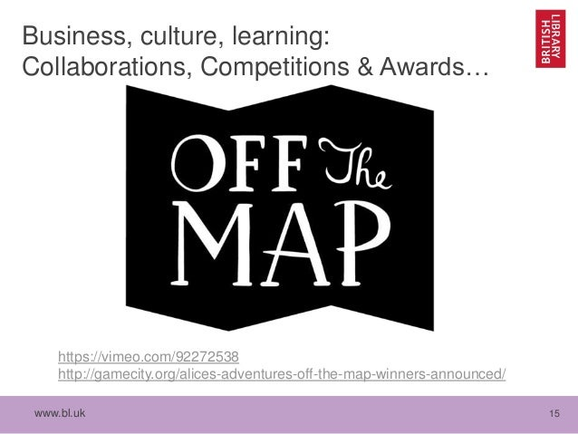 www.bl.uk 15 Business, culture, learning: Collaborations, Competitions & Awards… https://vimeo.com/92272538 http://gamecit...