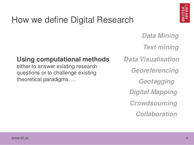 www.bl.uk 9 How we define Digital Research Using computational methods either to answer existing research questions or to ...