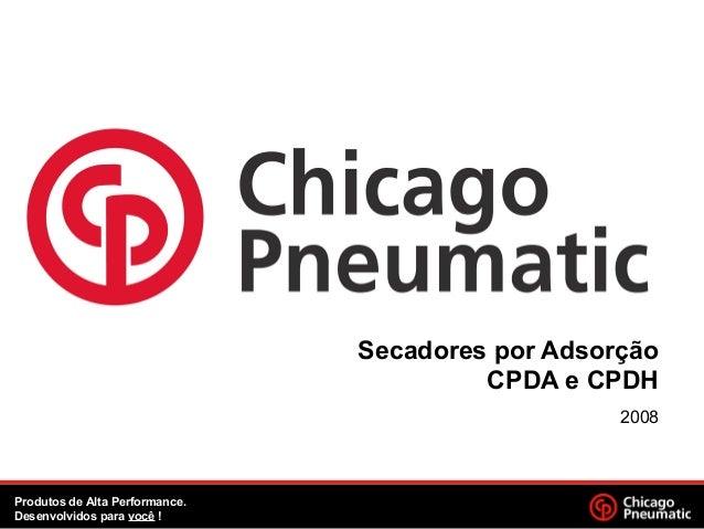 Secadores por Adsorção CPDA e CPDH 2008 Produtos de Alta Performance. Desenvolvidos para você !