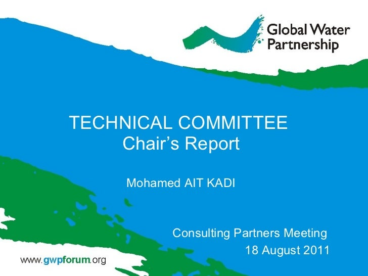 TECHNICAL COMMITTEE  Chair's Report Mohamed AIT KADI Consulting Partners Meeting  18 August 2011