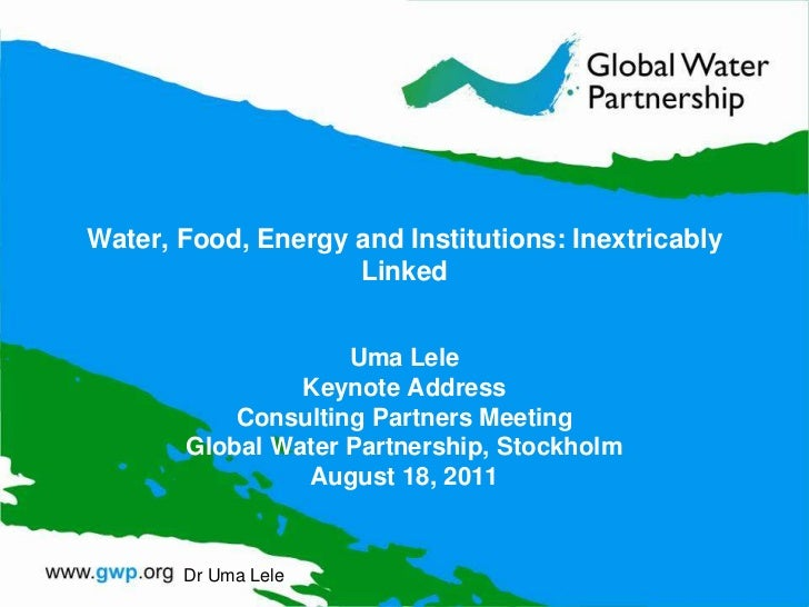 Water, Food, Energy and Institutions: Inextricably Linked<br />Uma Lele<br />Keynote Address <br />Consulting Partners Mee...