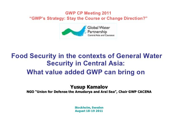 Food Security in the contexts of General Water Security in Central Asia: What value added GWP can bring on Yusup Kamalov N...