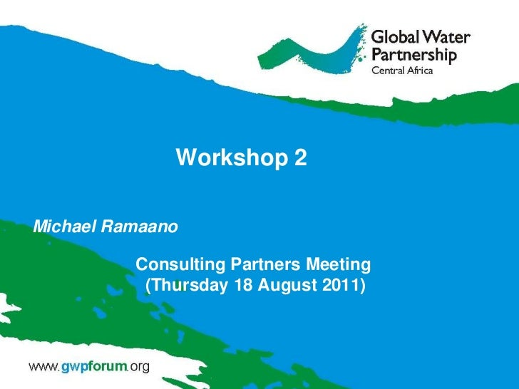 Workshop 2 Consulting Partners Meeting (Thursday 18 August 2011)<br />Michael Ramaano<br />