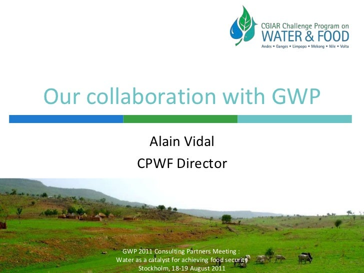 Our collaboration with GWP<br />Alain Vidal<br />CPWF Director<br />GWP 2011 Consulting Partners Meeting : <br />Water as ...