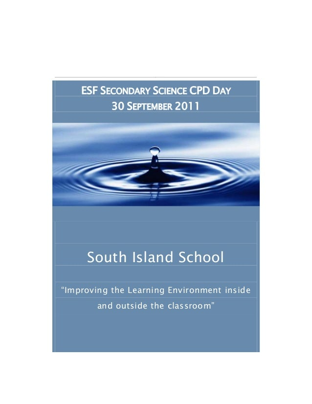 """ESF SECONDARY SCIENCE CPD DAY 30 SEPTEMBER 2011 South Island School """"Improving the Learning Environment inside and outside..."""