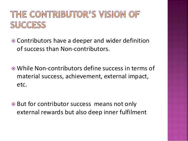  Contributors have a deeper and wider definition of success than Non-contributors.  While Non-contributors define succes...