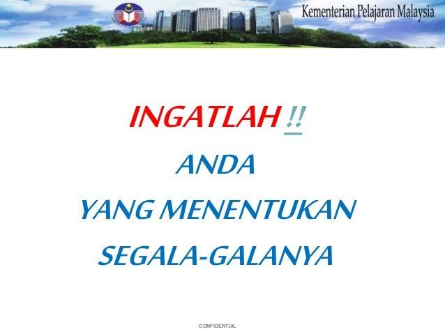 CONFIDENTIAL INGATLAH!! ANDA YANGMENENTUKAN SEGALA-GALANYA