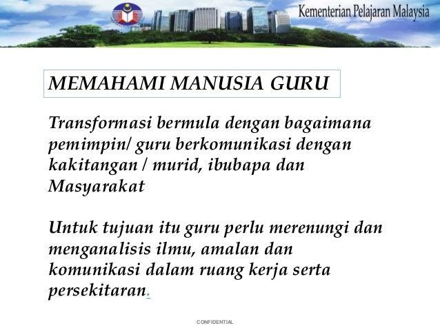 CONFIDENTIAL MEMAHAMI MANUSIA GURU Transformasi bermula dengan bagaimana pemimpin/ guru berkomunikasi dengan kakitangan / ...
