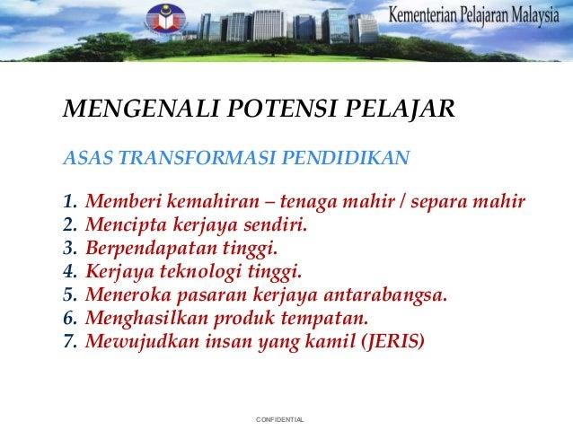 CONFIDENTIAL MENGENALI POTENSI PELAJAR ASAS TRANSFORMASI PENDIDIKAN 1. Memberi kemahiran – tenaga mahir / separa mahir 2. ...