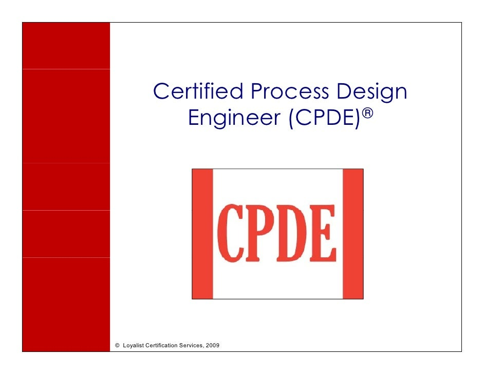 Certified Process Design                 Engineer (CPDE)®     © Loyalist Certification Services, 2009