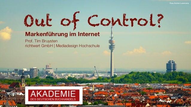 Out of Control? Markenführung im Internet Prof. Tim Bruysten richtwert GmbH |Mediadesign Hochschule Foto:Achim Lammerts