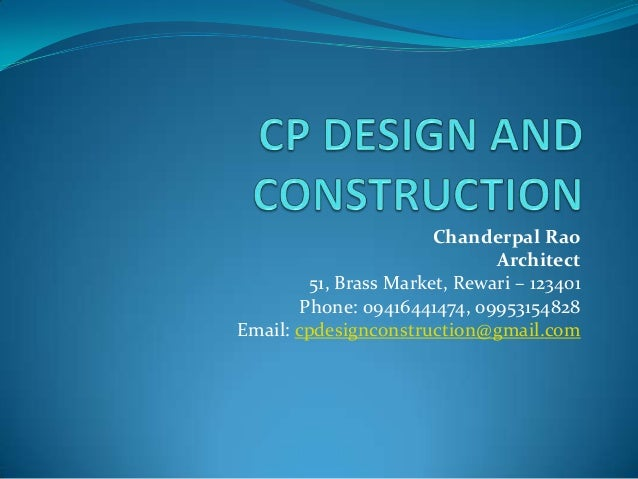 Chanderpal Rao Architect 51, Brass Market, Rewari – 123401 Phone: 09416441474, 09953154828 Email: cpdesignconstruction@gma...