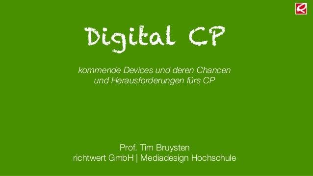 Digital CPkommende Devices und deren Chancenund Herausforderungen fürs CPProf. Tim Bruystenrichtwert GmbH |Mediadesign Ho...