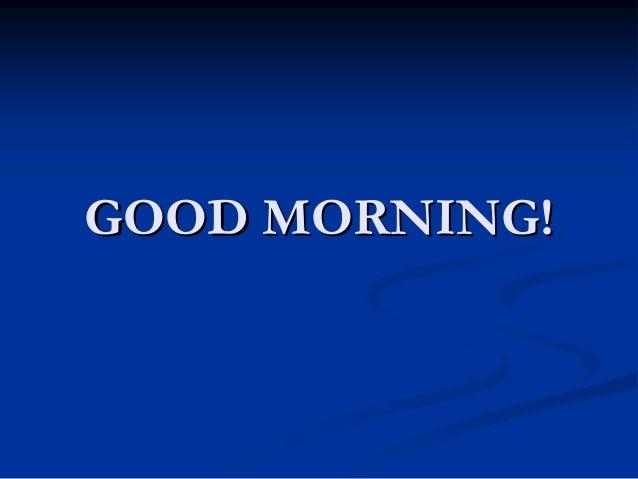 GOOD MORNING!GOOD MORNING!