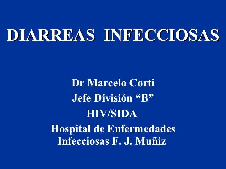 """DIARREAS  INFECCIOSAS Dr Marcelo Corti Jefe División """"B"""" HIV/SIDA  Hospital de Enfermedades Infecciosas F. J. Muñiz"""